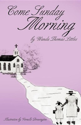 Come Sunday Morning  -     By: Wanda Thomas Littles