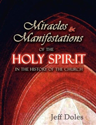 Miracles and Manifestations of the Holy Spirit in the History of the Church  -     By: Jeff Doles