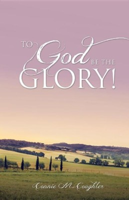 To God Be the Glory!  -     By: Connie M. Coughler