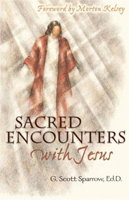 Sacred Encounters with Jesus  -     By: G. Scott Sparrow, Morton Kelsey, Gregory Scott Sparrow