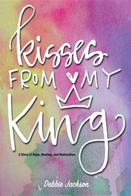 Kisses from My King  -     By: Debbie Jackson