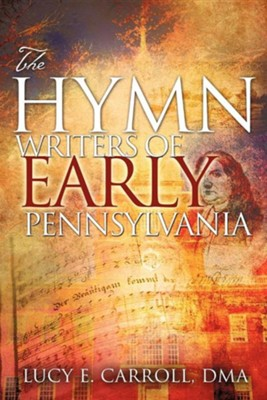 The Hymn Writers of Early Pennsylvania  -     By: Lucy E. Carroll