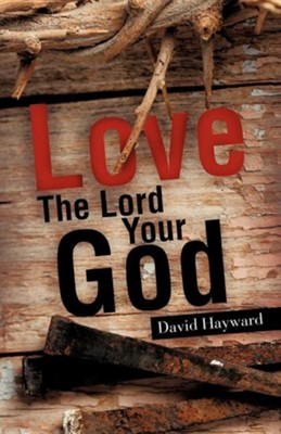 Love The Lord Your God  -     By: David Hayward