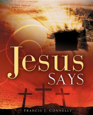Jesus Says  -     By: Francis J. Connelly