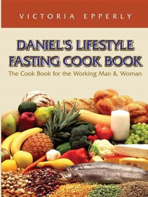 Daniel's Lifestyle Fasting Cook Book  -     By: Victoria Epperly