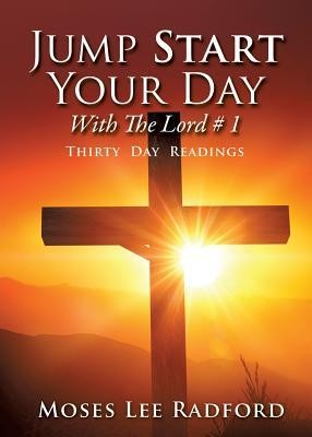 Jump Start Your Day with the Lord # 1  -     By: Moses Lee Radford
