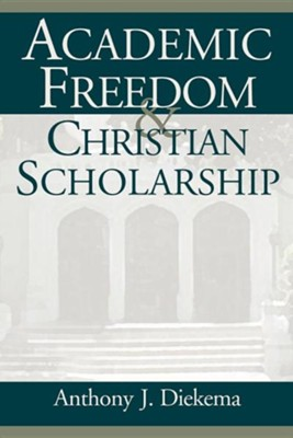 Academic Freedom and Christian Scholarship  -     By: Anthony J. Diekema