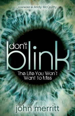 Don't Blink: The Life You Won't Want to Miss  -     By: John Merritt