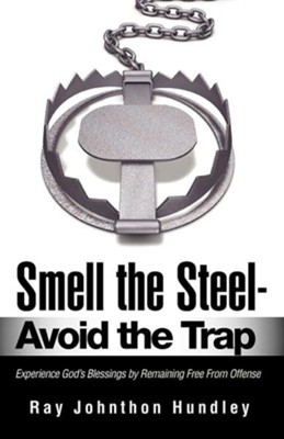 Smell the Steel - Avoid the Trap  -     By: Ray Johnthon Hundley