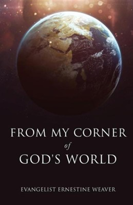 From My Corner of God's World  -     By: Ernestine Weaver