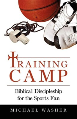 Training Camp: Biblical Discipleship For The Sports Fan  -     By: Michael Washer