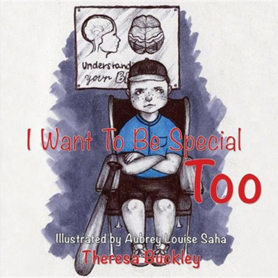 I Want to Be Special Too  -     By: Theresa Buckley     Illustrated By: Aubrey Louise Saha
