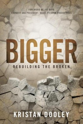 Bigger: Rebuilding the Broken  -     By: Kristan Dooley, Joe Boyd