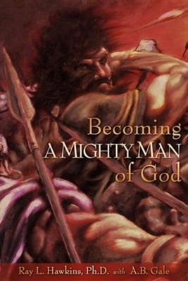 Becoming a Mighty Man of God  -     By: Ray L. Hawkins, A.B. Gale