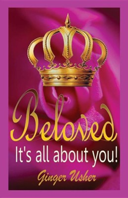 Beloved, Its All about You!  -     By: Ginger Usher