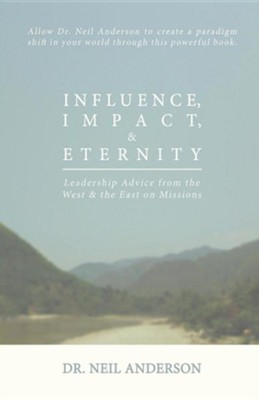 Influence, Impact & Eternity  -     By: Neil Anderson