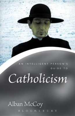 An Intelligent Person's Guide to Catholicism  -     By: Alban McCoy