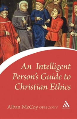 An Intelligent Person's Guide to Christian Ethics  -     By: Alban McCoy