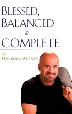 Blessed, Balanced & Complete  -     By: Heriberto Alonso