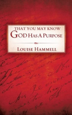 That You May Know God Has a Purpose  -     By: Louise Hammell