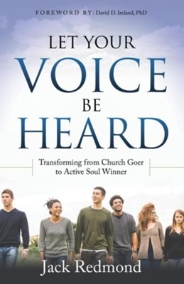 Let Your Voice Be Heard: Transforming from Church Goer to Active Soul Winner  -     By: Jack Redmond