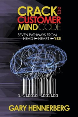 Crack the Customer Mind Code: Seven Pathways from Head to Heart to Yes!  -     By: Gary Hennerberg