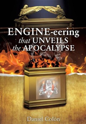 Engine-Eering That Unveils the Apocalypse  -     By: Daniel Colon