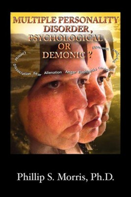 Multiple Personality Disorder, Psychological or Demonic?  -     By: Phillip Spencer Morris