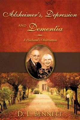 Alzheimer's, Depression and Dementia  -     By: D.L. Bennett