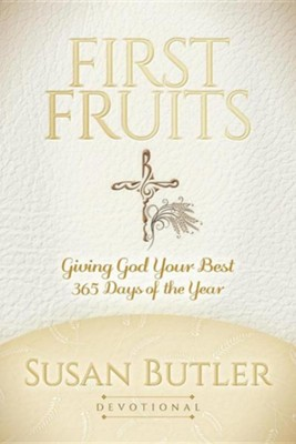 First Fruits: Giving God Your Best 365 Days of the Year  -     By: Susan Butler