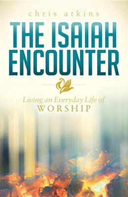 The Isaiah Encounter: Living an Everyday Life of Worship  -     By: Chris Atkins