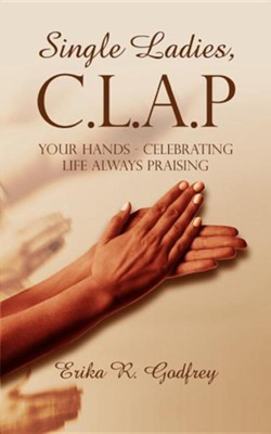 Single Ladies, C.L.A.P Your Hands - Celebrating Life Always Praising  -     By: Erika R. Godfrey