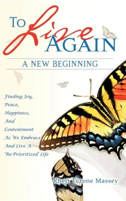 To Live Again, a New Beginning  -     By: Rhett Tyrone Massey