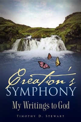Creation's Symphony  -     By: Timothy D. Stewart