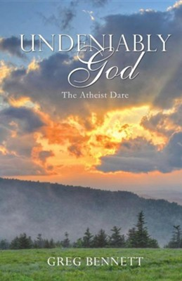 Undeniably God  -     By: Greg Bennett