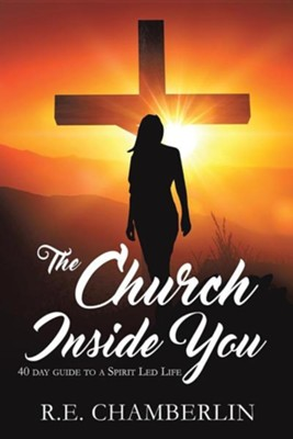 The Church Inside You  -     By: R.E. Chamberlin