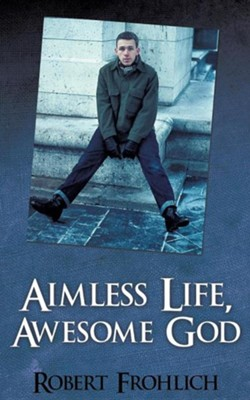 Aimless Life, Awesome God  -     By: Robert Frohlich