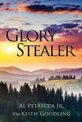 Glory Stealer  -     By: Al Petrecca Jr., Keith Goodling