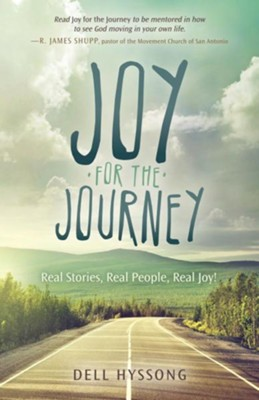 Joy for the Journey: Real Stories, Real People, Real Joy!  -     By: Dell Hyssong