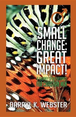 Small Change: Great Impact!  -     By: Darryl K. Webster