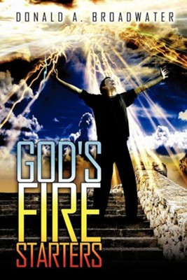 God's Fire Starters  -     By: Donald A. Broadwater