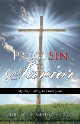 From Sin to Savior  -     By: Melissa Henry