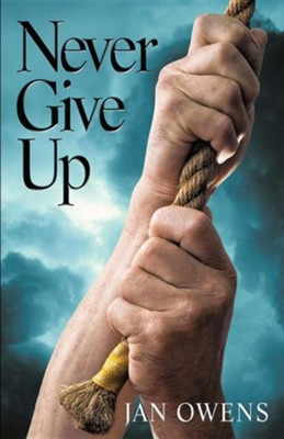 Never Give Up  -     By: Jan Owens
