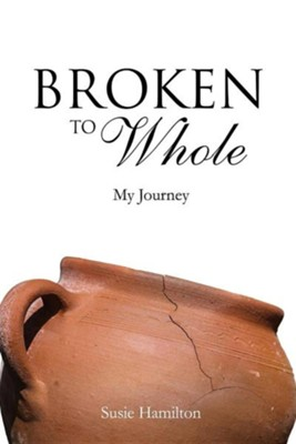 Broken to Whole  -     By: Susie Hamilton