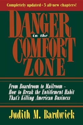 Danger in the Comfort Zone: From Boardroom to Mailroom - How to Break the Entitlement Habit That's Killing American BusinessRevised Edition  -     By: Judith M. Bardwick