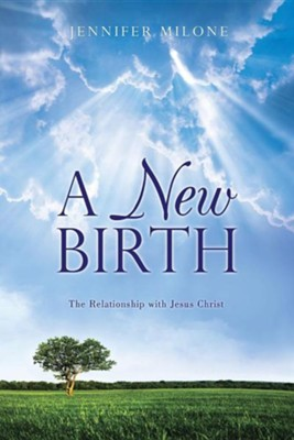 A New Birth  -     By: Jennifer Milone