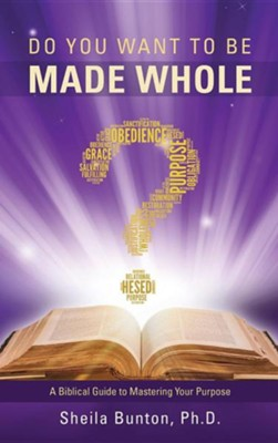Do You Want to Be Made Whole?  -     By: Sheila Bunton