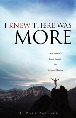 I Knew There Was More  -     By: T. Dale Pollard