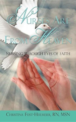 Nurses Are from Heaven  -     By: Christina Feist-Heilmeier