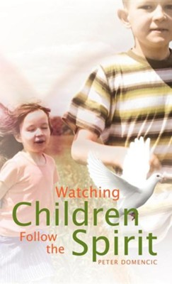 Watching Children Follow the Spirit  -     By: Peter Domencic